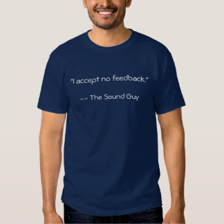 No feedback -- Sound Guy (audio engineer) Tees