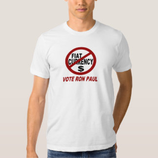 NO FIAT CURRENCY -VOTE RON PAUL T SHIRT