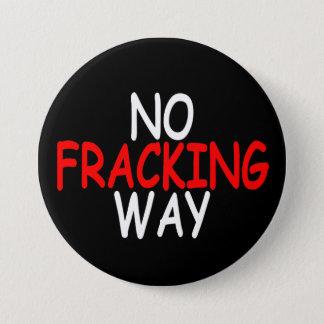 No Fracking Way 7.5 Cm Round Badge