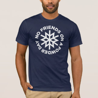 No Friends on a Powder Day (white graphic) T-Shirt