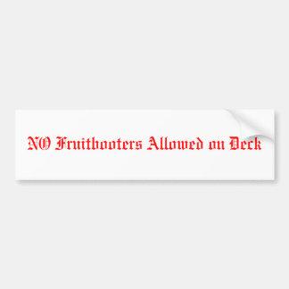 NO Fruitbooters Allowed on Deck Car Bumper Sticker