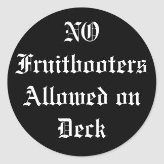 NO Fruitbooters Allowed on Deck Round Sticker