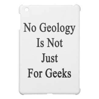 No Geology Is Not Just For Geeks iPad Mini Cover