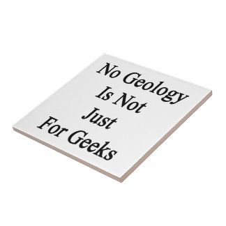No Geology Is Not Just For Geeks Ceramic Tile