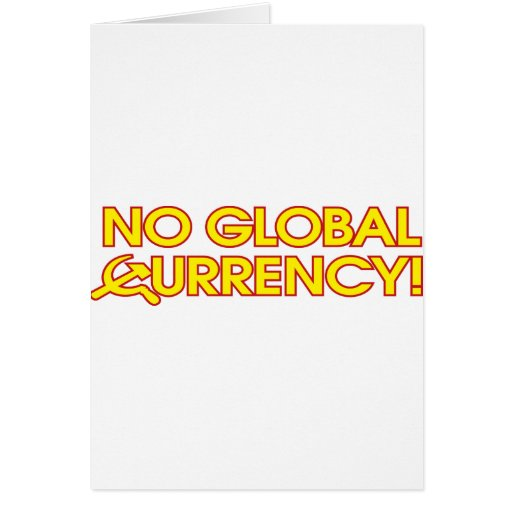 No Global Currency! Greeting Card