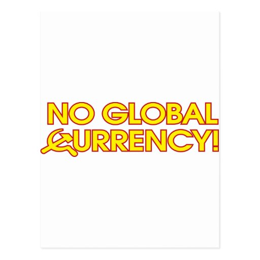 No Global Currency! Post Cards