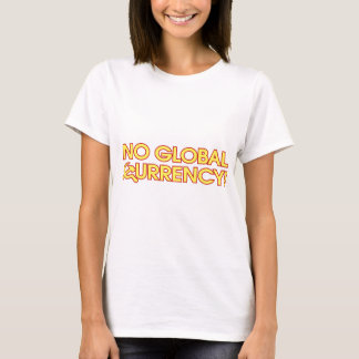 No Global Currency! T-Shirt