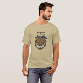 No good, Cant hear you T-Shirt