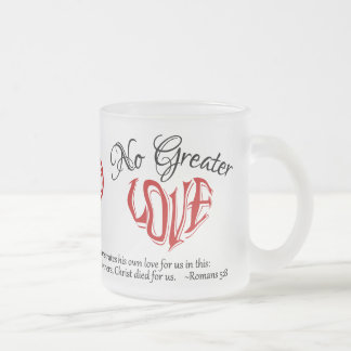 """""""No Greater Love"""" Frosted Glass Coffee Mug"""