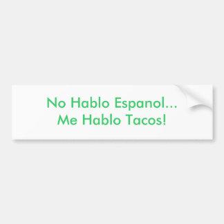No Hablo Espanol... Me Hablo Tacos! Bumper Sticker