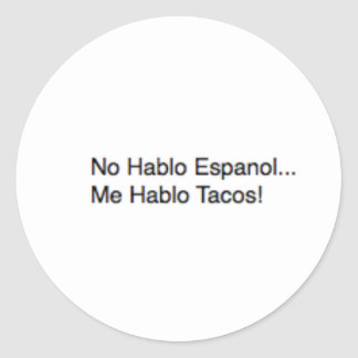 No Hablo Espanol... Me Hablo Tacos! Classic Round Sticker