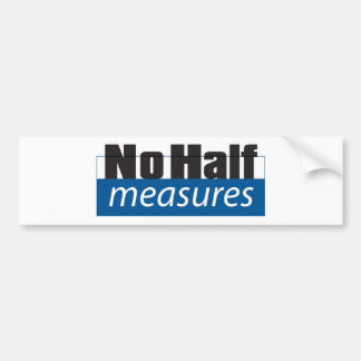 No Half Measures - Bumper Sticker