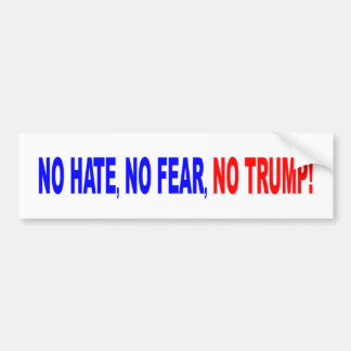 No Hate, No Fear, No Trump Bumper Sticker