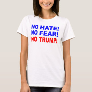 No Hate, No Fear, No Trump T-Shirt