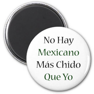 No Hay Mexicano Mas Chido Que Yo 6 Cm Round Magnet