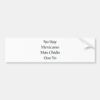 No Hay Mexicano Mas Chido Que Yo Bumper Stickers