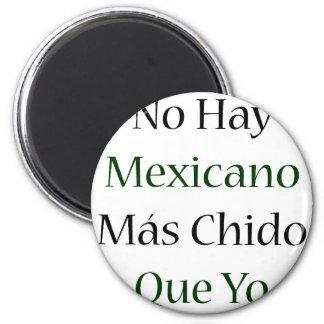 No Hay Mexicano Mas Chido Que Yo Magnet