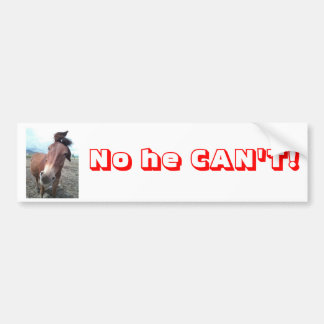 No he CAN'T! Donkey Bumper Sticker