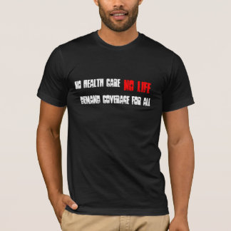 No Health Care, No Life, Demand Coverage for All T-Shirt