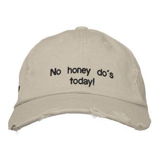 No honey do's today! embroidered baseball cap