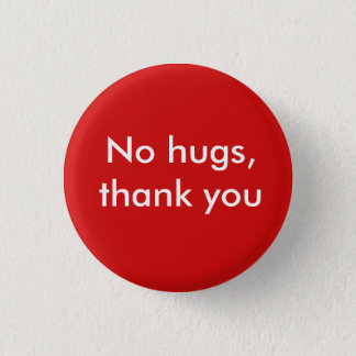 No hugs, thank you 3 cm round badge