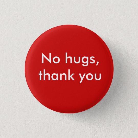 No hugs, thank you 3 cm round badge