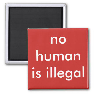 no human is illegal magnet