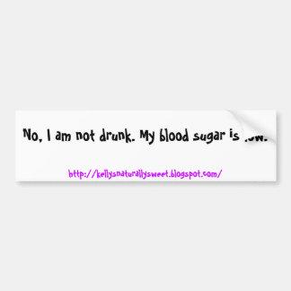 No, I am not drunk. My blood sugar is low., htt... Bumper Sticker