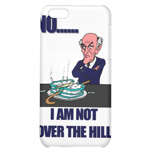 No I Am Not Over the Hill iPhone 5C Cover