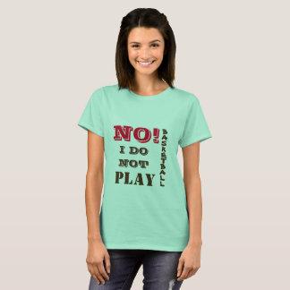 NO I Do Not Play Basketball T-Shirt