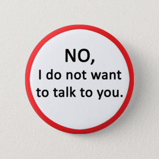NO, I do not want to talk to you. 6 Cm Round Badge