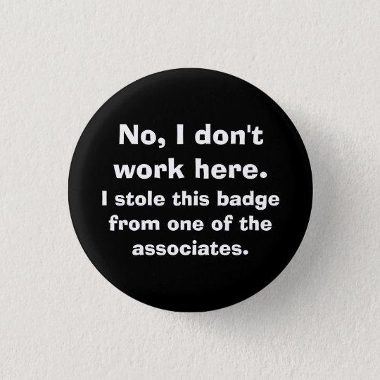 """No, I don't work here..."" 3 Cm Round Badge"