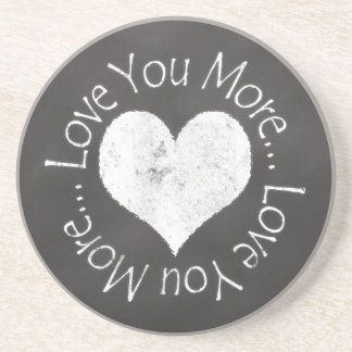 No, I Love You More Coaster