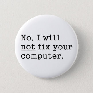 No I Will No Fix Your Computer Geek Nerd Tech Gift 6 Cm Round Badge