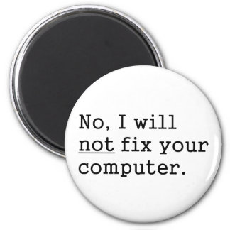 No I Will No Fix Your Computer Geek Nerd Tech Gift 6 Cm Round Magnet