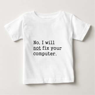 No I Will No Fix Your Computer Geek Nerd Tech Gift Baby T-Shirt