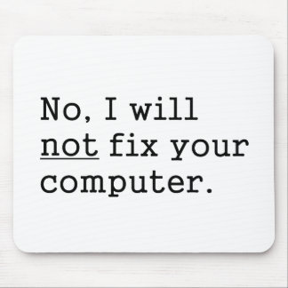 No I Will No Fix Your Computer Geek Nerd Tech Gift Mouse Pad