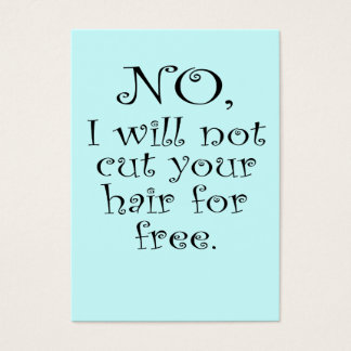 No, I will not cut your hair for free Business Card