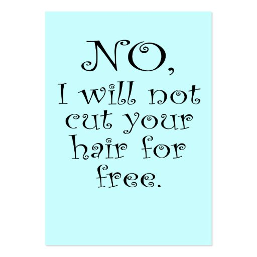No, I will not cut your hair for free Business Cards
