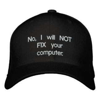 No, I will NOT FIX your computer Embroidered Hat