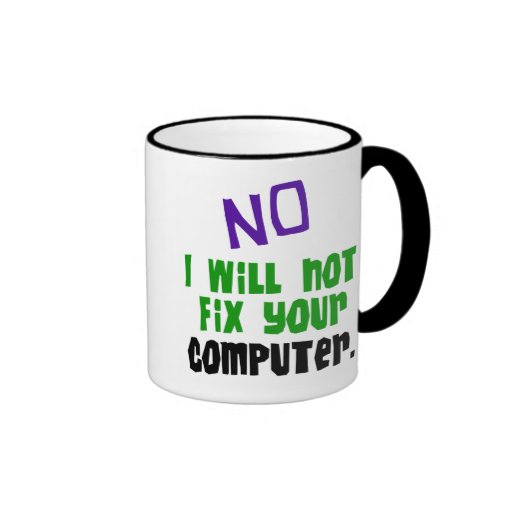 No I Will Not Fix Your Computer Mugs