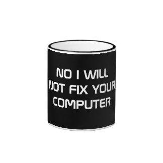 NO I WILL NOT FIX YOUR COMPUTER RINGER MUG