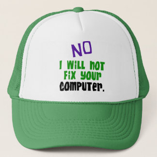 No I Will Not Fix Your Computer Trucker Hat