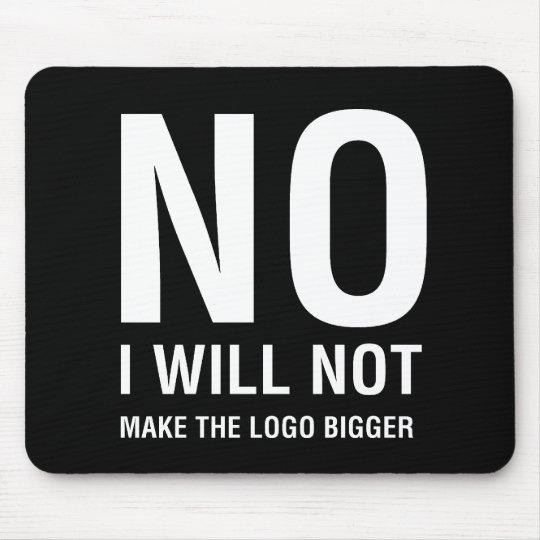 NO I Will Not Make The Logo Bigger Mouse Pad