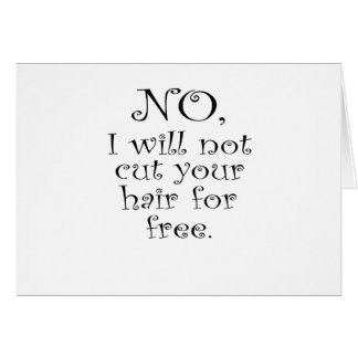 No, I wont cut your hair for free Greeting Card