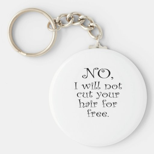 No, I wont cut your hair for free Key Chains