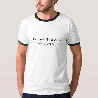No, I won't fix your computer. T Shirt