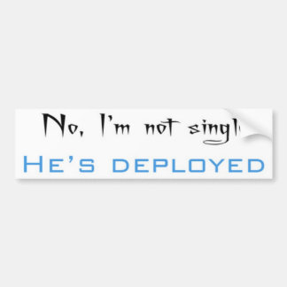 No, I'm Not Single He's Deployed Bumper Sticker