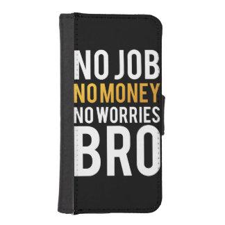 No job, No money, No worries BRO