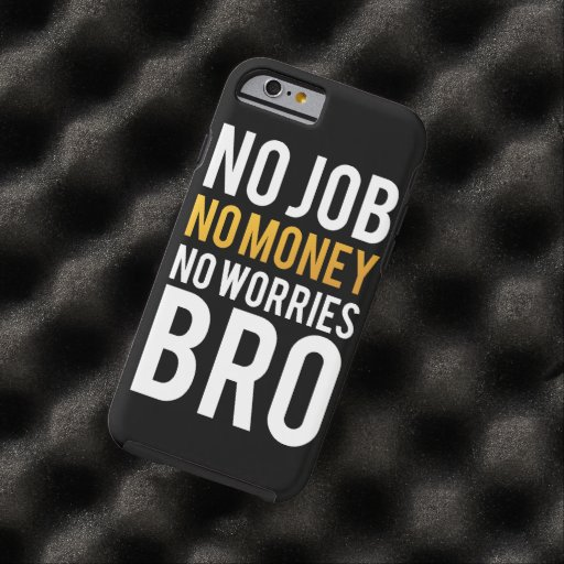 No job, No money, No worries BRO iPhone 6 Case